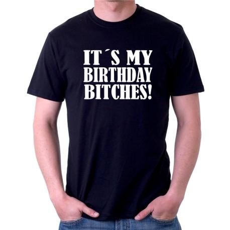 IT`S MY BIRTHDAY BITCHES! - Pánské Tričko s vtipným potiskem