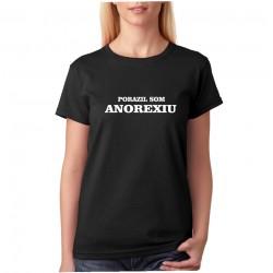 Porazil som anorexiu - Dámske tričko s vtipnou potlačou