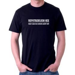 Nepotrebujem sex, naša vláda ma ojebáva každý deň - Pánske tričko s vtipnou potlačou