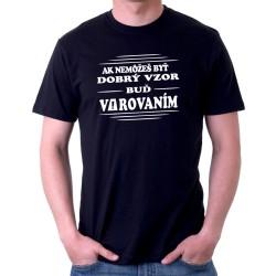 Ak nemôžeš byť dobrý vzor, buď varovaním - Pánske tričko s vtipnou potlačou