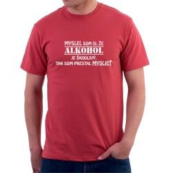 Myslel som si, že alkohol je škodlivý, tak som prestal myslieť - Pánske tričko s vtipnou potlačou