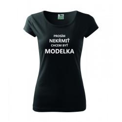 Prosím nekŕmiť, chcem byť modelkou - Dámske tričko, darčekove vtipne tričko