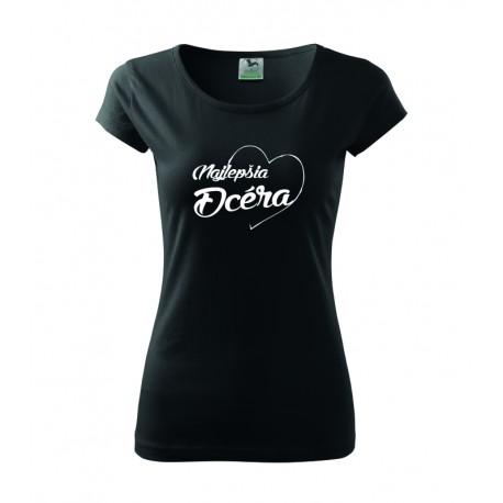 Najlepšia dcéra v srdcu. Dámske darčekove tričko, originalni darček pre dcéru.