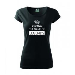 Zuzana /vaše meno/ meno legendy - Dámske tričko vhodné ako darček k meninám.