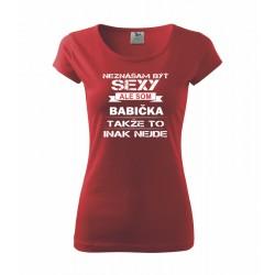 Neznášam byť sexy ale som BABIČKA takže to inak nejde - Dámske tričko vhodné ako darček pre babičku.