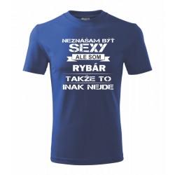 Neznášam byť sexy ale som RYBÁR takže to inak nejde - Pánské tričko vhodné ako darček pre rybárov.