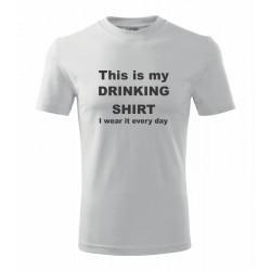 This is my drinking shirt. I wear it every day - Pánske tričko s potlačou vhodne ako darček