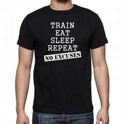 Train, Eat, Sleep, Repeat, No Excuses - Pánske Tričko s vtipnou potlačou